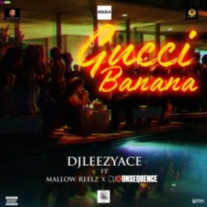 DJ LeezyAce - Gucci Banana ft. Mallow Reelz x DJ Consequence